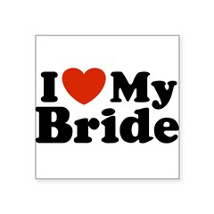 "I Love My Bride Rectangle Square Sticker 3"" x 3"""