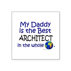 "Best Architect In The World (Daddy) Square Sticker 3"" x 3"""