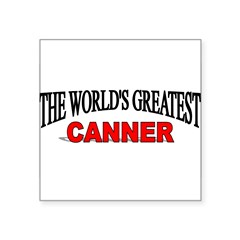 """The World's Greatest Canner"" Sticker (Rectangular Square Sticker 3"" x 3"""