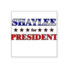 "SHAYLEE for president Rectangle Square Sticker 3"" x 3"""