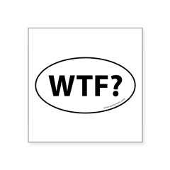"WTF? Auto Sticker -White (Oval) Square Sticker 3"" x 3"""