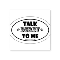 "Talk Derby To Me 2 Oval Square Sticker 3"" x 3"""