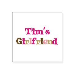 "Tim's Girlfriend Rectangle Square Sticker 3"" x 3"""