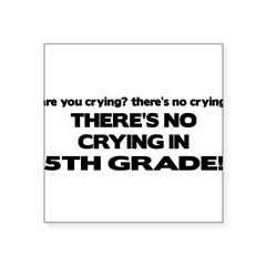 "There's No Crying 5th Grade Rectangle Square Sticker 3"" x 3"""