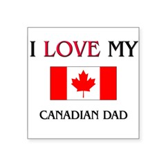 "I Love My Canadian Dad Rectangle Square Sticker 3"" x 3"""