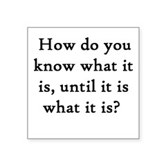 "How do you know... Rectangle Square Sticker 3"" x 3"""