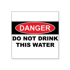 "DO NOT DRINK THIS WATER Square Sticker 3"" x 3"""