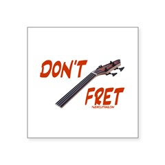 "Don't Fret Rectangle Square Sticker 3"" x 3"""