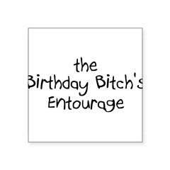 "The Birthday Bitch's Entourage Rectangle Square Sticker 3"" x 3"""