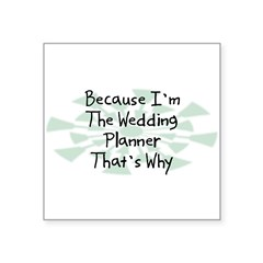 "Because Wedding Planner Rectangle Square Sticker 3"" x 3"""