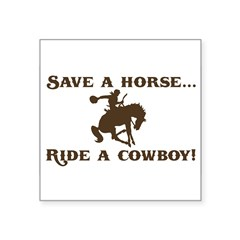 "Save a horse Ride a cowboy Sticker (Rect.) Square Sticker 3"" x 3"""