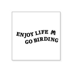 "Enjoy Life Go Birding Square Sticker 3"" x 3"""