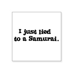 "Lied to a Samurai Square Sticker 3"" x 3"""