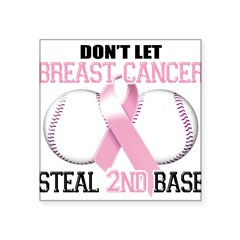 "Don't Let Breast Cancer Steal 2nd Base Square Sticker 3"" x 3"""