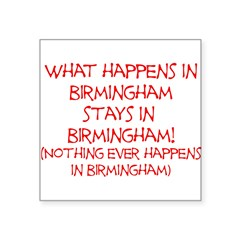 "What happens in Birmingham... Square Sticker 3"" x 3"""