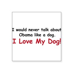 "I love my dog. Square Sticker 3"" x 3"""