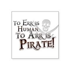 "To Arr is Pirate! Funny Square Sticker 3"" x 3"""