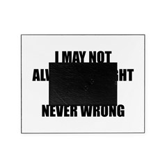 I may not always be right Picture Frame