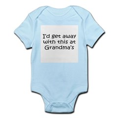 Get away w this at Grandmas Infant Creeper Infant Bodysuit