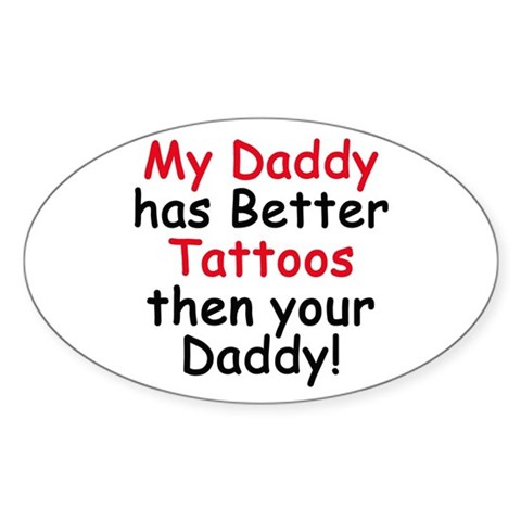 Neat stuff, this place calls them Wall Tattoo Decals. My Daddy has Better Tattoos Decal Sticker
