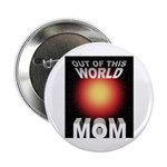 Out of this World Sci-Fi Mom Button
