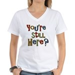 Funny You're Still Here Humorous Women's V-Neck T-