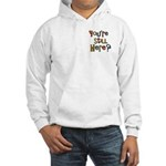 Funny You're Still Here Humorous Hooded Sweatshirt