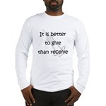 Better to Give... Long Sleeve T-Shirt