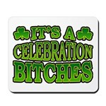 It's a Celebration Bitches Shamrock Mousepad