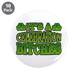 "It's a Celebration Bitches Shamrock 3.5"" Button (1"