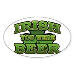 Irish You Were Beer Shamrock Oval Sticker