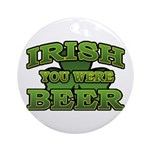 Irish You Were Beer Shamrock Ornament (Round)