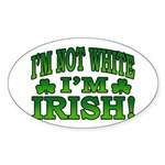I'm Not White I'm Irish Oval Sticker