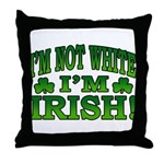 I'm Not White I'm Irish Throw Pillow