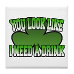 You Look Like I Need a Drink Tile Coaster