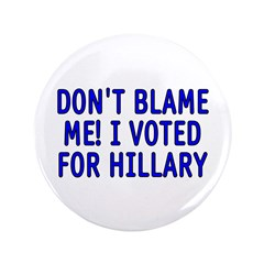 Don't blame me! I voted for Hillary merchandise at SmartAssProducts.com