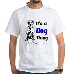 Its a Dog Thing White T-Shirt