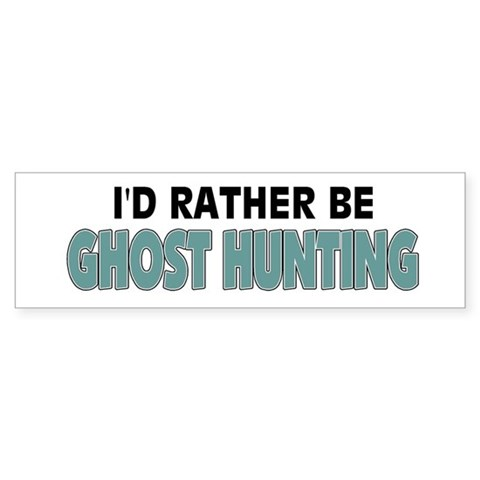 i d rather be ghost hunting
