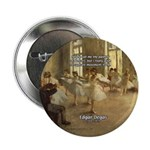 "Degas Dancers Quote 2.25"" Button (100 pack)"
