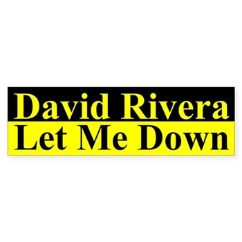 David Rivera Let Me Down (bumper sticker)