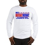 Vote Defeatocrat (Democrat) Long Sleeve T-Shirt