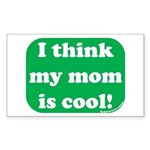 I Think My Mom Is Cool Rectangle Sticker