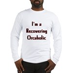 Recovering Orcaholic Long Sleeve T-Shirt